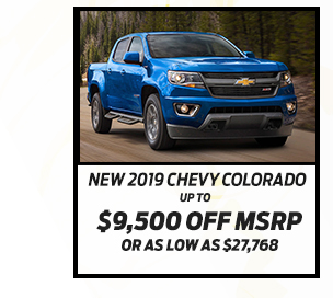 New 2019 Chevy Colorado*  Up to $9,500 off MSRP  Or as low as $27,768