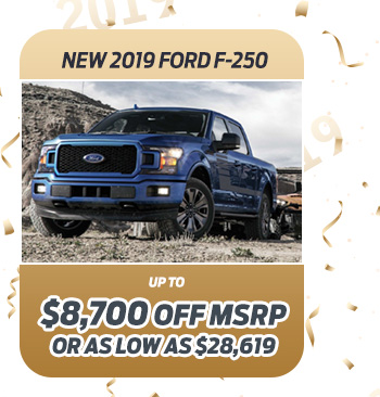 New 2019 Ford F-250                              Up to $8,700 off MSRP                                                          Or as low as $28,619
