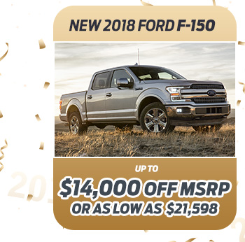 New 2018 Ford F-150                              Up to $14,000 off MSRP                                                          Or as low as $21,598