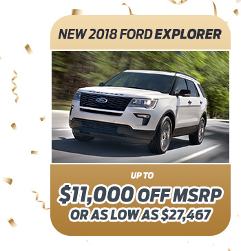 New 2018 Ford Explorer                              Up to $11,000 off MSRP                                                          Or as low as $27,467