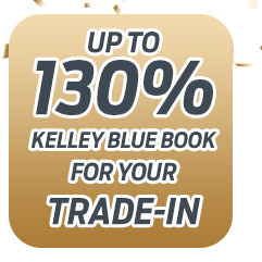 up to 130%          Kelley Blue Book           for Your Trade-In